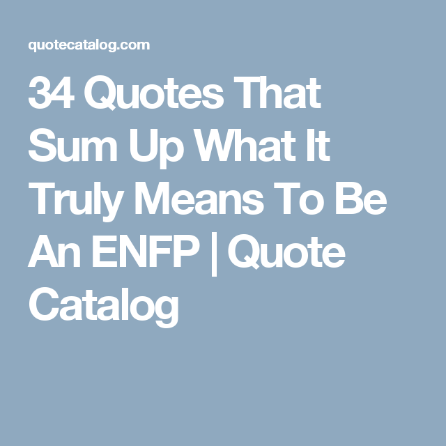 34 Quotes That Sum Up What It Truly Means To Be An ENFP | Quote Catalog