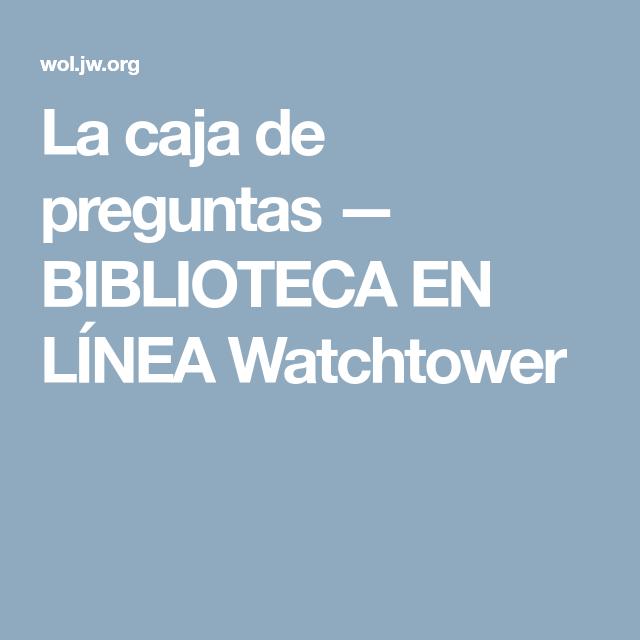La Caja De Preguntas Biblioteca En Línea Watchtower Jw