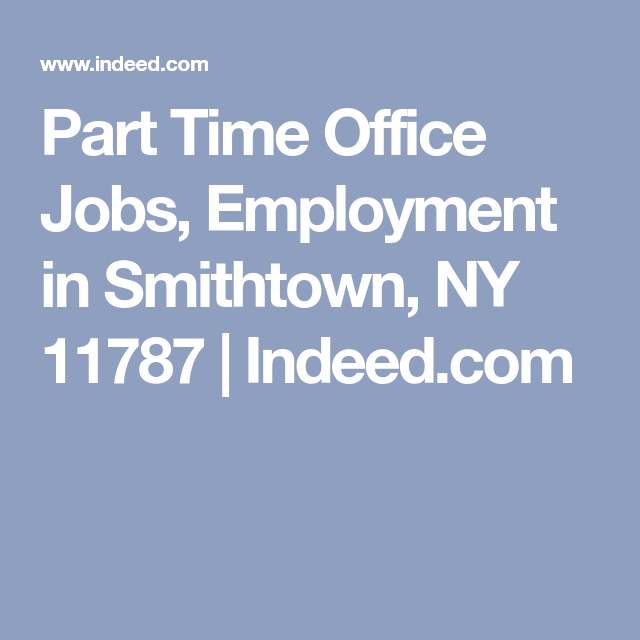 Part Time Office Jobs Employment In Smithtown Ny 11787 Indeed Com Office Job Smithtown Job