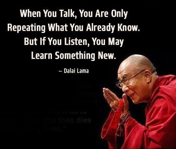 Image result for when you talk you are only repeating what you already know