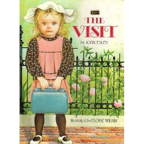 The Visit by Joan Esley, Illustrated by Eloise Wilkin - ONE OF MY FAVORITES GROWING UP :)