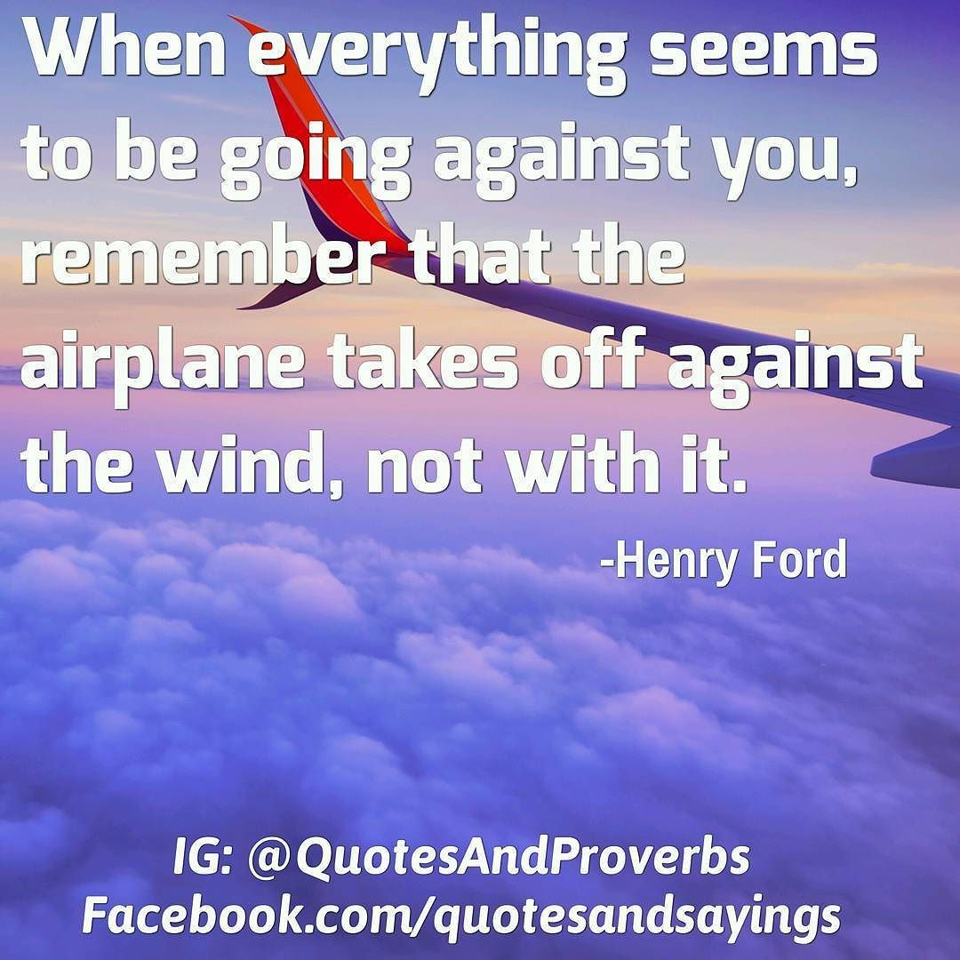 Inspirational Quotes On Pinterest: When Everything Seems To Be Going Against You Remember