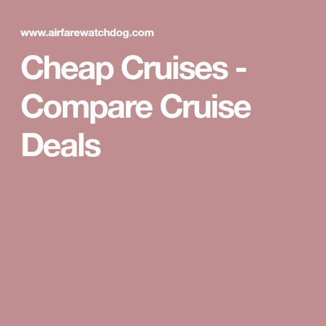 Cheap Cruises Compare Cruise Deals Travel Tips Pinterest - Compare cruise prices