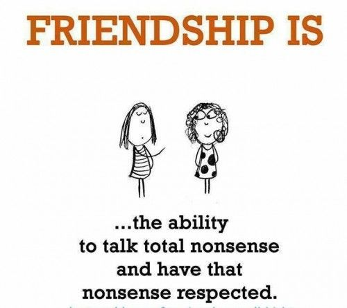 Friendship Is The Ability To Talk Total Nonsense And Have That Nonsense  Respected. #truth #bff #qotd
