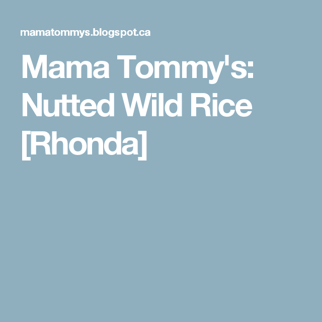 Mama Tommy's: Nutted Wild Rice [Rhonda]