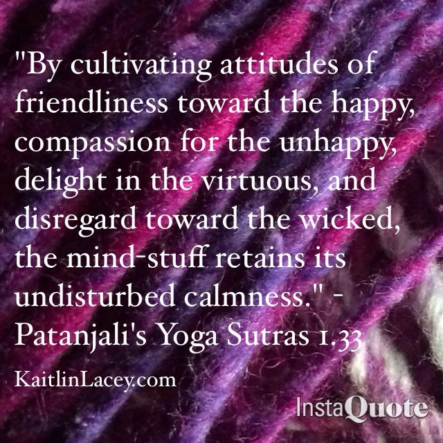Indeed Patanjali S Yoga Sutras 1 33 Kindness Compassion Honour Equanimity Yoga Meditation Quotes Yoga Sutras Patanjali Yoga Sutras