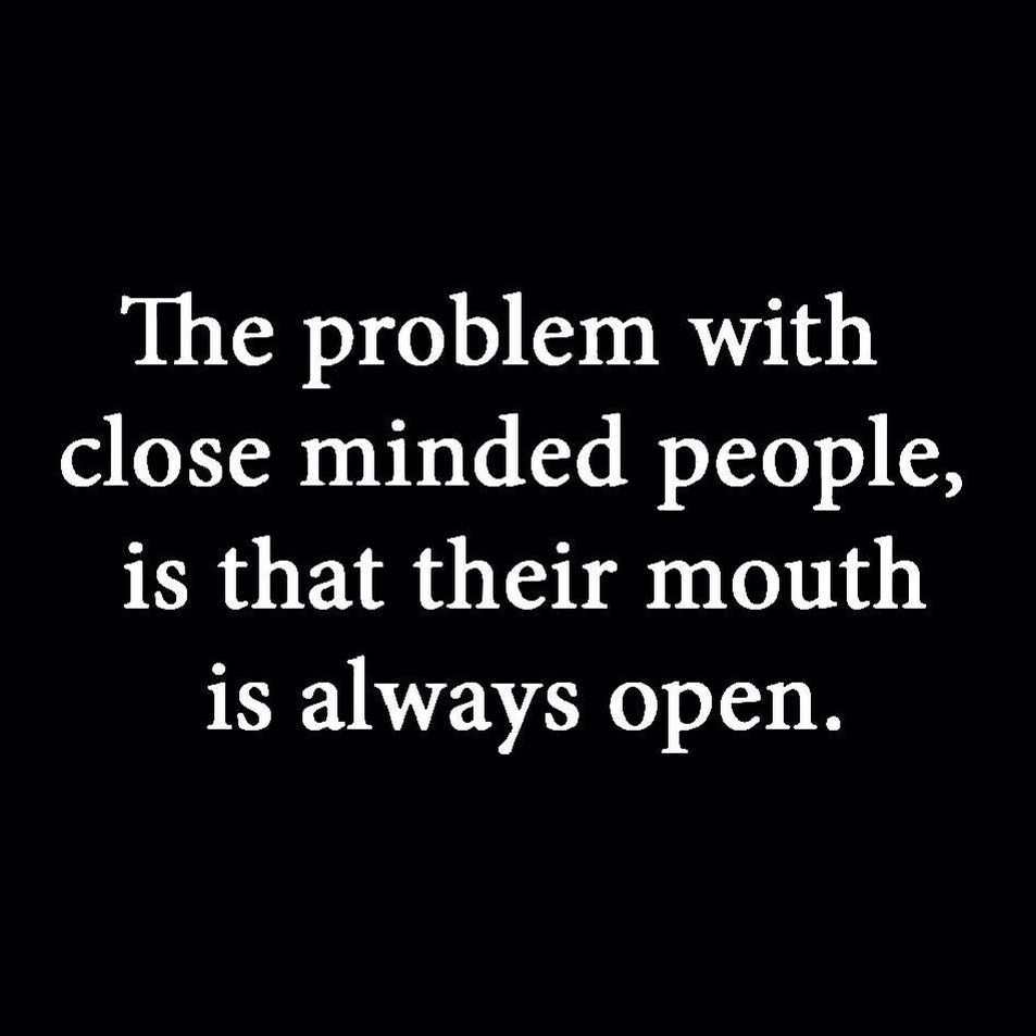The Problem With Close Minded People Closed Minded People Inspirational Quotes Quotes
