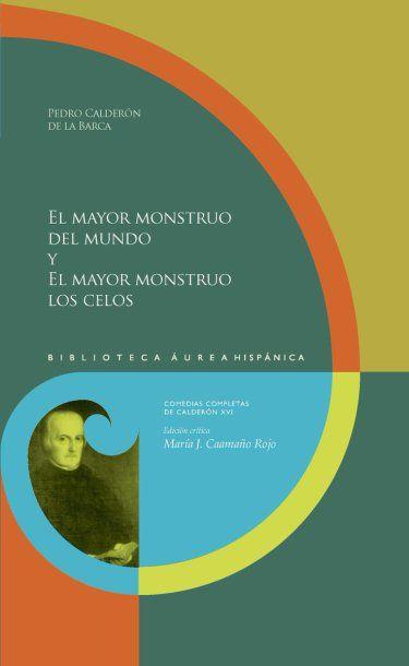 El mayor monstruo del mundo ; y El mayor monstruo los celos / Pedro Calderón de la Barca ; edición crítica de María J. Caamaño Rojo