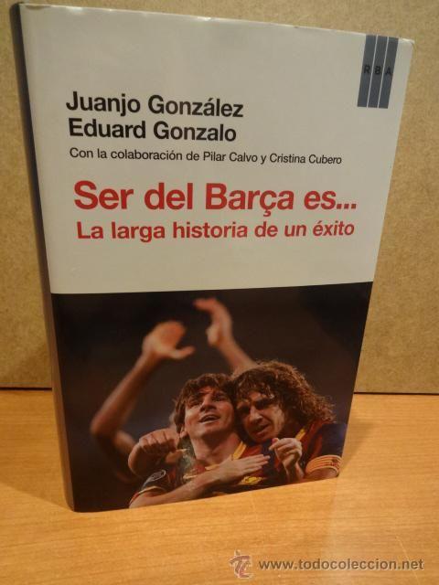 SER DEL BARÇA ES... LA LARGA HISTORIA DE UN ÉXITO. VV.AA. ED / RBA - 2012. LIBRO NUEVO.