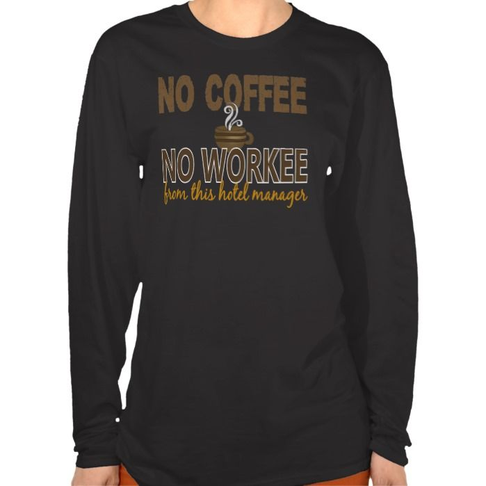 No Coffee No Workee Hotel Manager T