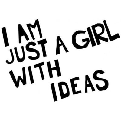I Am Just A Girl With Ideas And Get Them To Live Inspirational