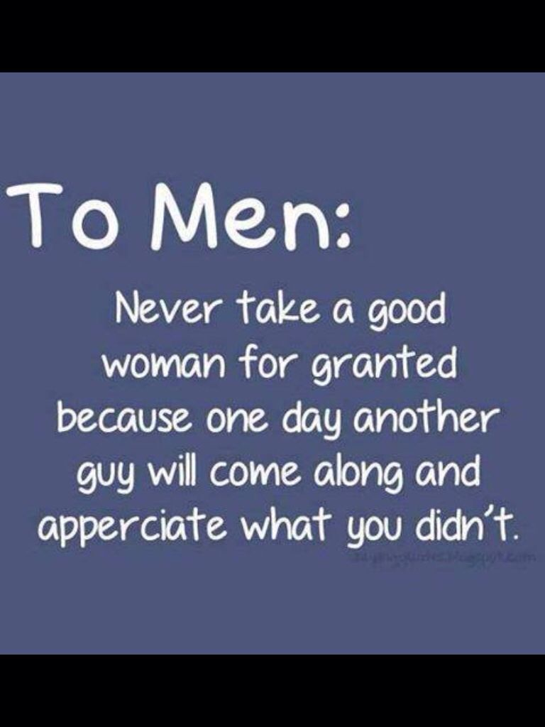 Never Take A Good Women For Granted Good Man Quotes Good Woman Quotes Granted Quotes