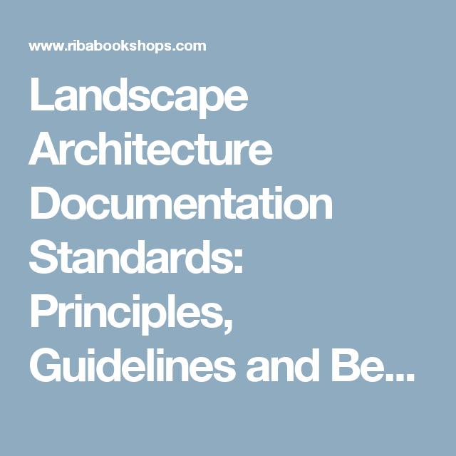Landscape Architecture Documentation Standards Principles Guidelines And Best Practices Riba Bookshops