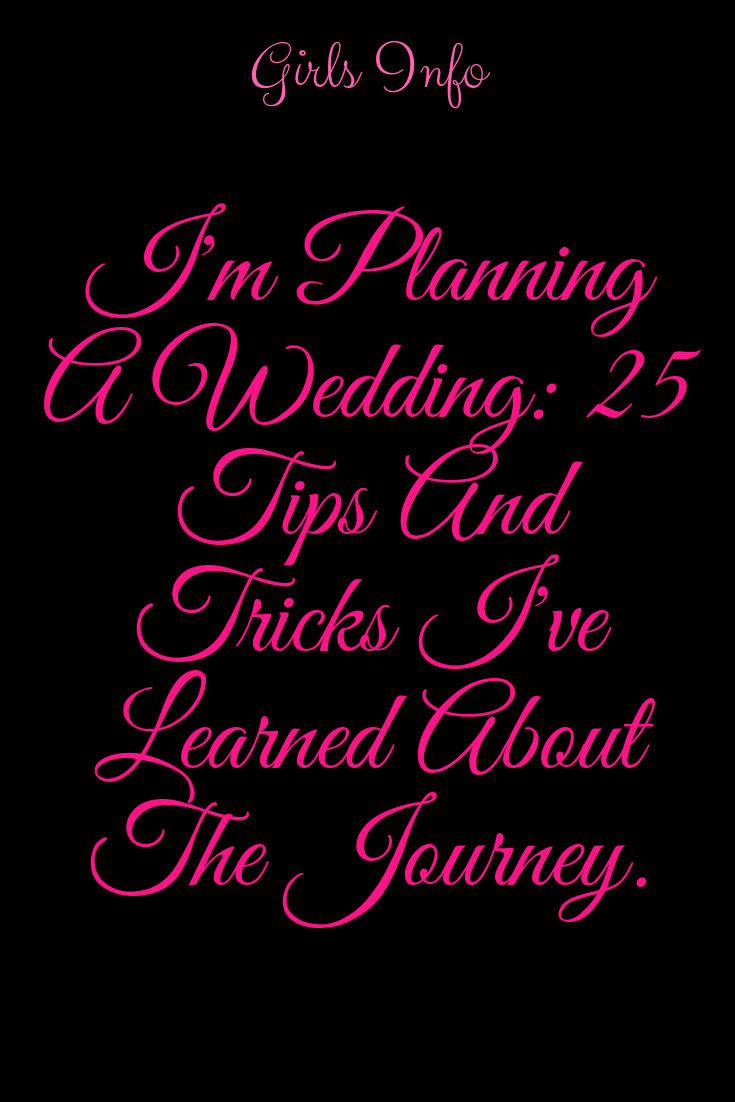 I'm Planning A Wedding: 25 Tips And Tricks I've Learned About The Journey. – IdealCatalogs #girlsinf...