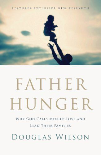 Father Hunger: Why God Calls Men to Love and Lead Their Families by Douglas Wilson. $12.68