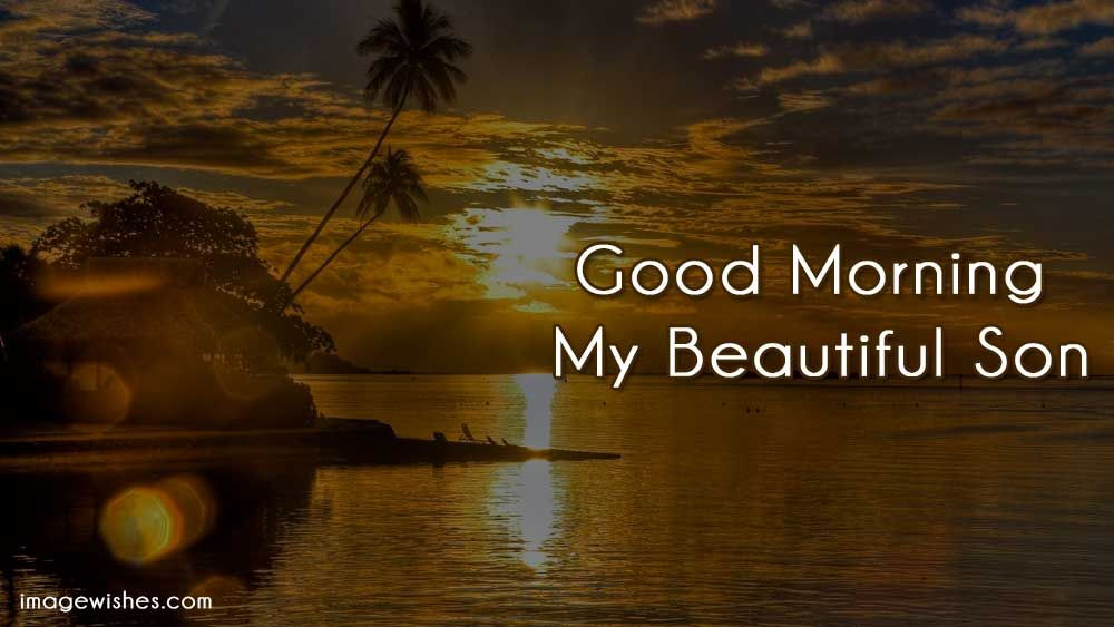Good Morning My Beautiful Son Good Morning Son Good Morning Morning Images