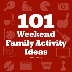 101 Weekend Family Activity Ideas