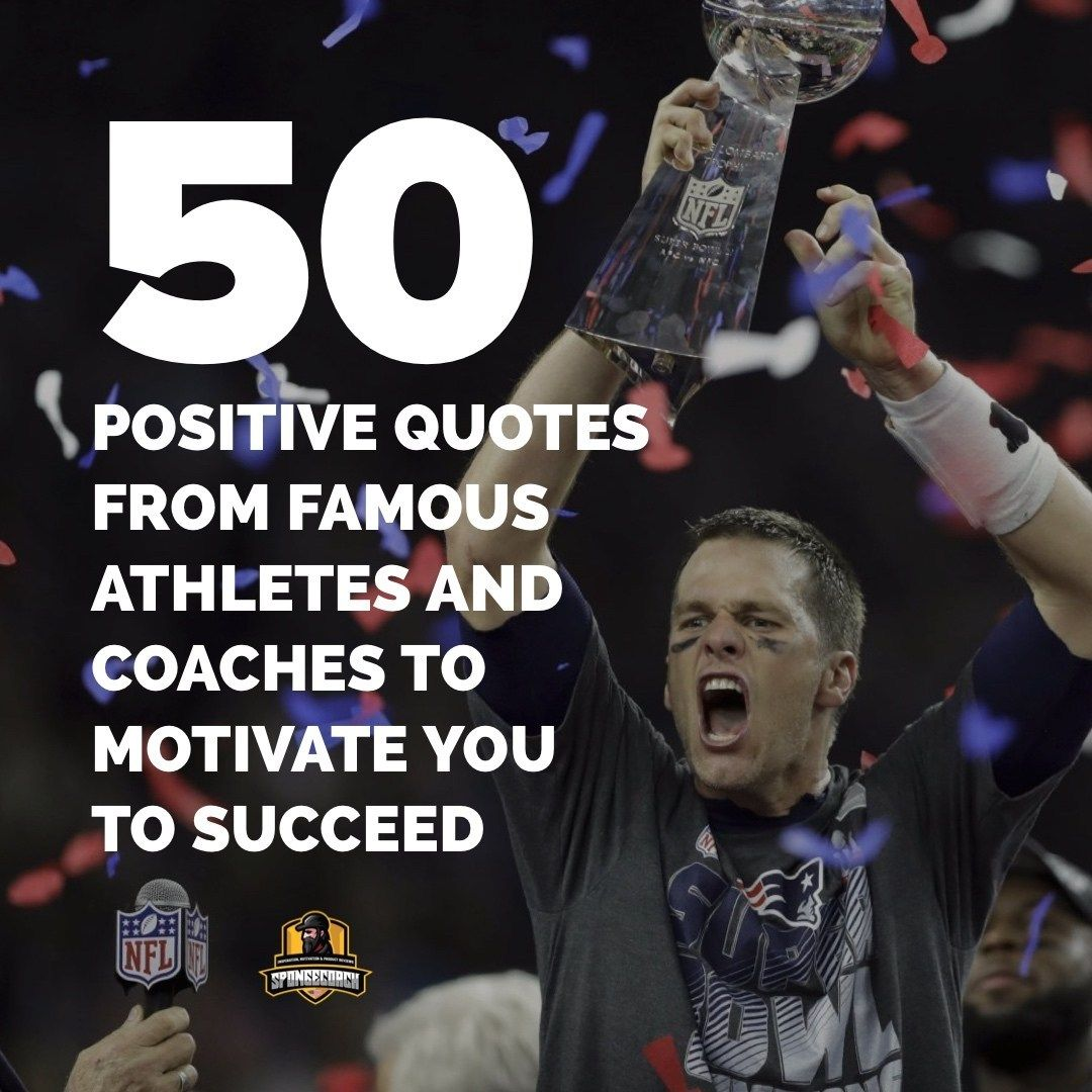 50 Positive Quotes From Famous Athletes And Coaches To Motivate You To Succeed Motivational Quotes For Athletes Positive Quotes Sport Quotes Motivational