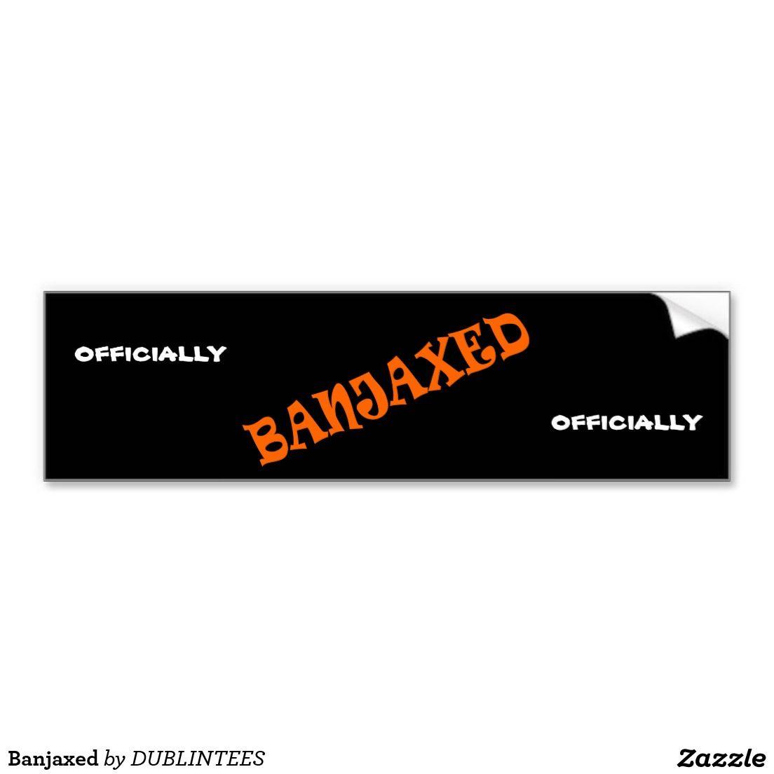 Banjaxed Car Bumper Sticker Bumper Stickers Car Bumper Stickers Stickers [ 1104 x 1104 Pixel ]