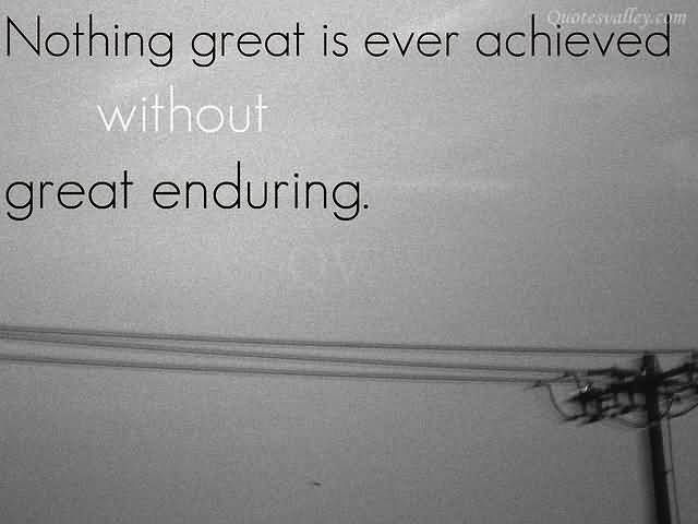 Endurance Quotes Adorable Nothing Great Is Ever Achieved Without Great Enduring  Spiritual