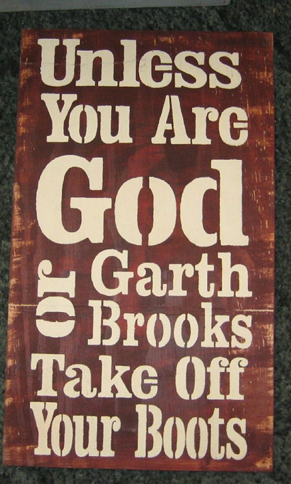 Unless you are God or Garth Brooks take off your by hilltopprims