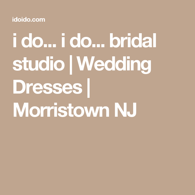 b18347f8391 i do... i do... bridal studio