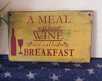 A Meal Without Wine is Called Breakfast Custom 7.5x12 wood sign.