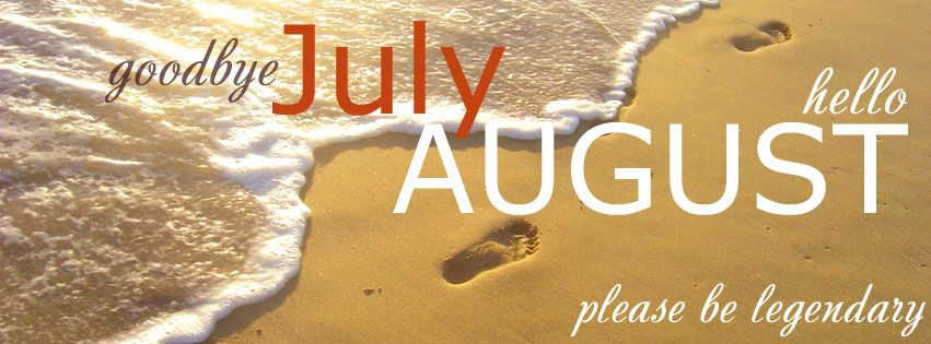 goodbye july hello august  Goodbye July, Hello August Fb Cover  Places to V...