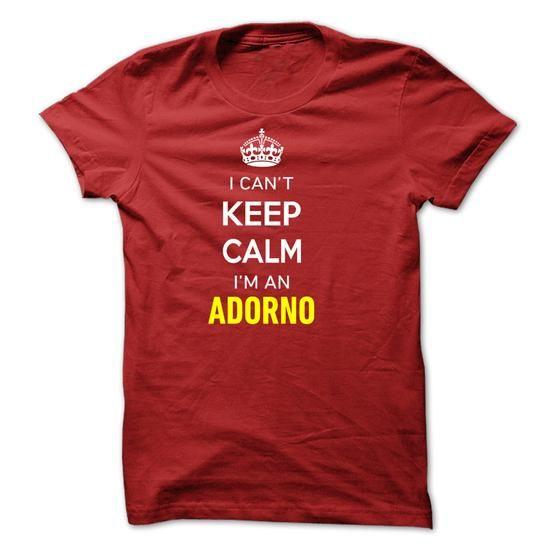 I Cant Keep Calm Im A ADORNO - #tee design #sweatshirt storage. ORDER NOW  => https://www.sunfrog.com/Names/I-Cant-Keep-Calm-Im-A-ADORNO-784F77.html?id=60505