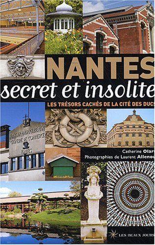 Prix Recommande 19 00 Livre Nantes Secret Et Insolite Les Tresors Caches De La Cite Des Ducs De Catherine Ollart Amazon Fr Nantes Insolite Secret