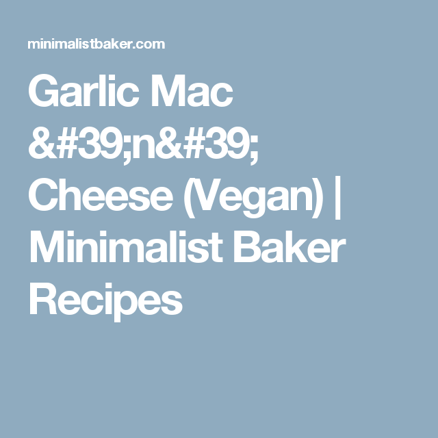 Garlic Mac N Cheese Recipe Baker Recipes Vegan Mac And Cheese