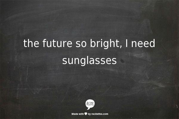 Future is so bright