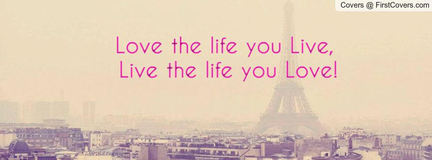 Live The Life You Love Quote Gorgeous Love The Life You Live Live The Life You Love Facebook Quote