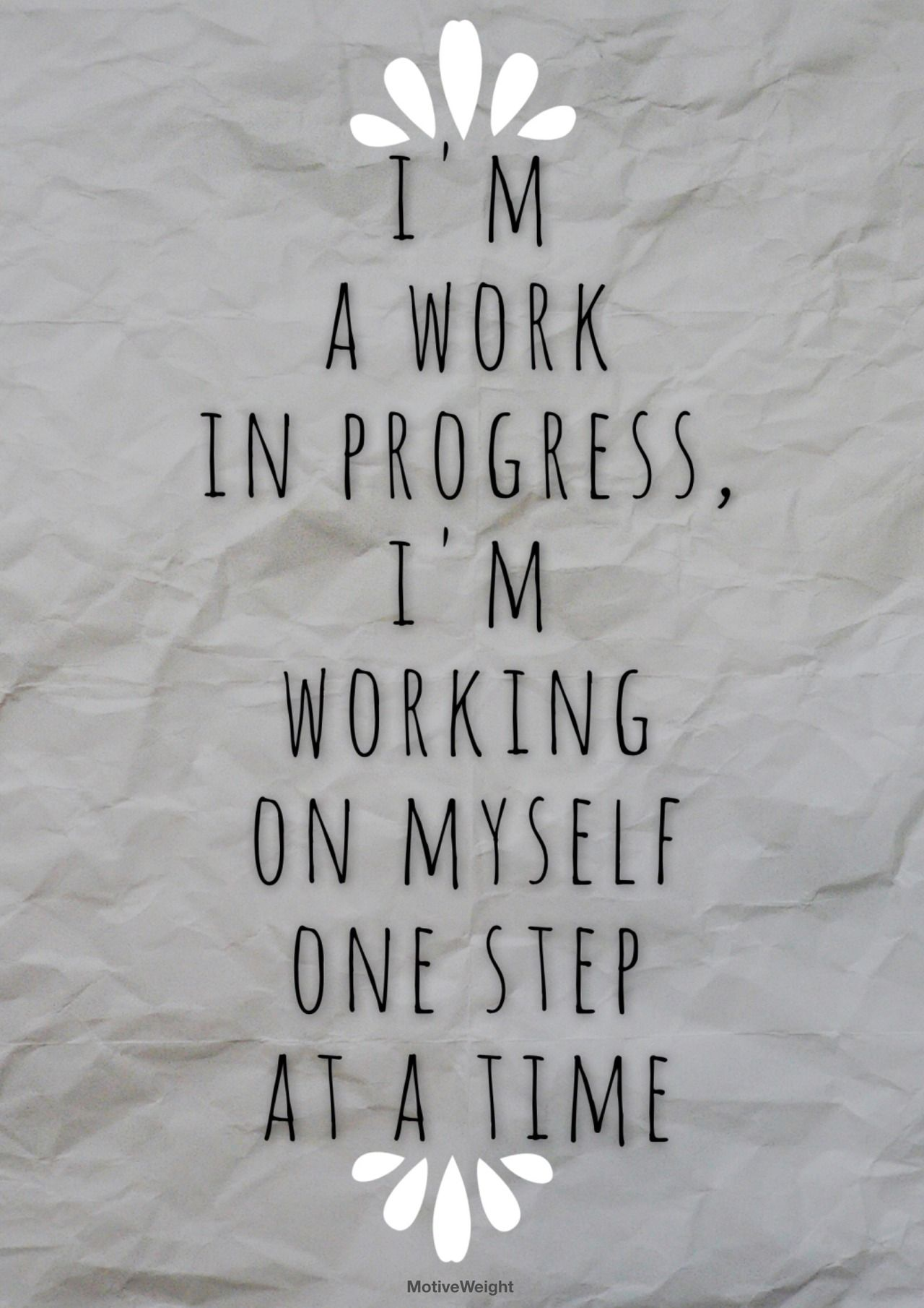I M A Work In Progress I M Working On Myself One Step At A Time Work In Progress Quotes Progress Quotes Quotes To Live By