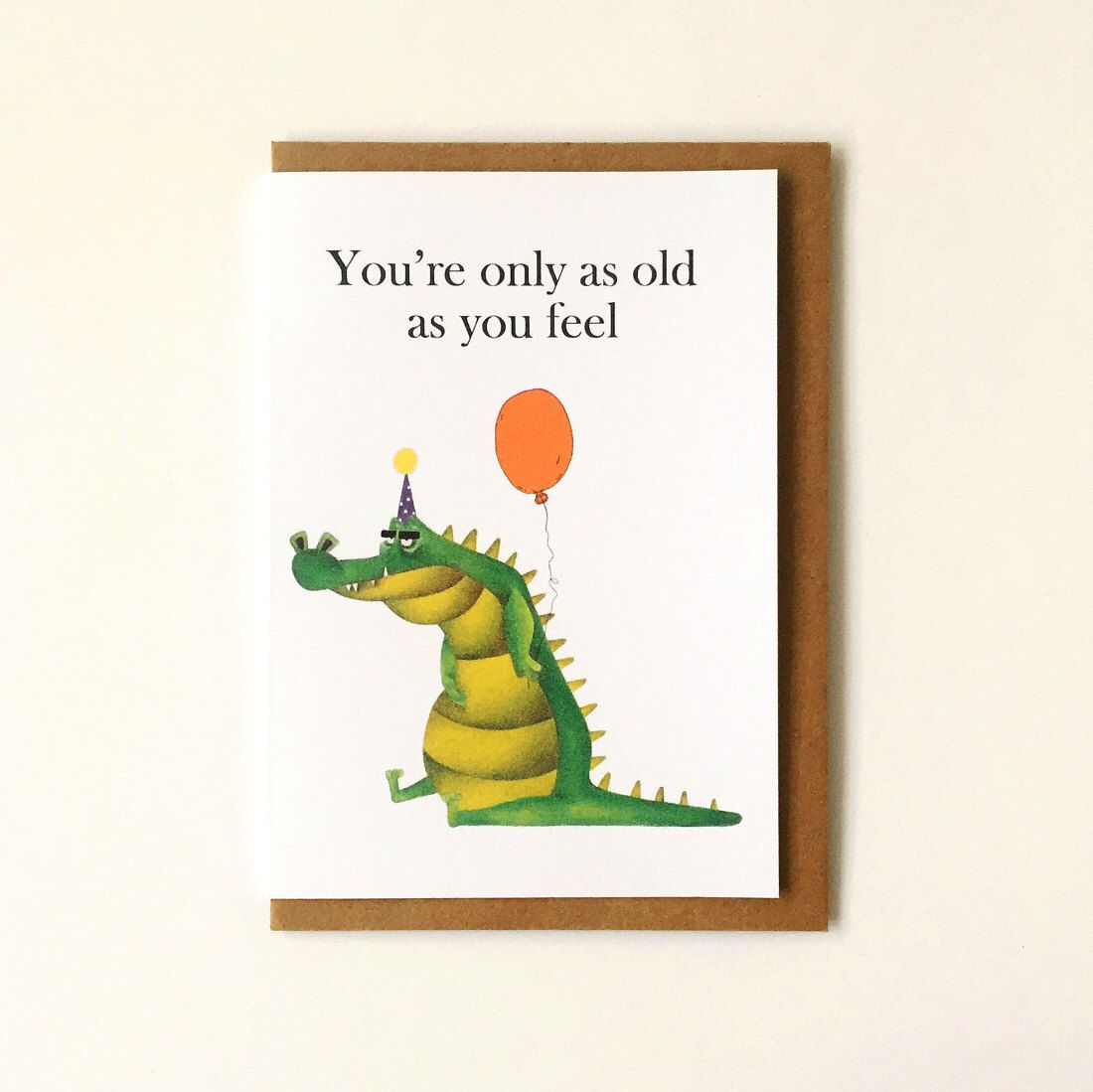 Happy Birthday Card Youre Only As Old As You Feel Birthday Card