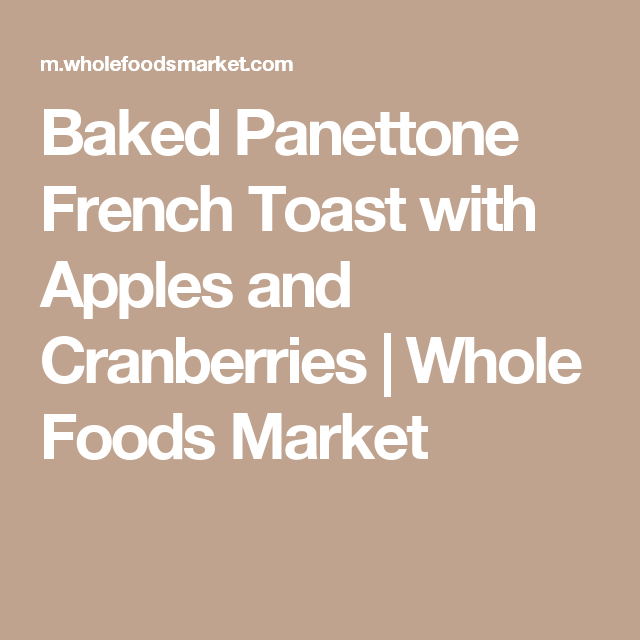 Baked Panettone French Toast with Apples and Cranberries | Whole Foods Market