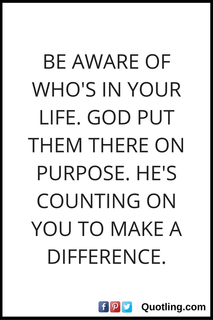 Christian Life Quotes Be Aware Of Who's In Your Lifegod Put Them There On Purpose