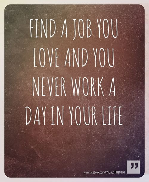 Find A Job You Love Job Quotes Love Yourself Quotes I Need A Job