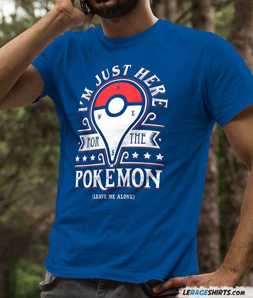 21bb137c Shop our Here For The Pokemon T-Shirt. Our Pokemon Go tees are  professionally screen-printed on premium grade shirts. Ship worldwide.
