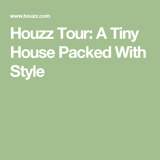 Houzz Tour: A Tiny House Packed With Style