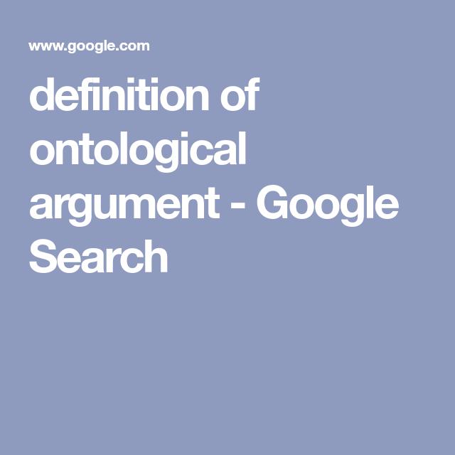 Definition Of Ontological Argument Google Search Argumentative Essay Definitions