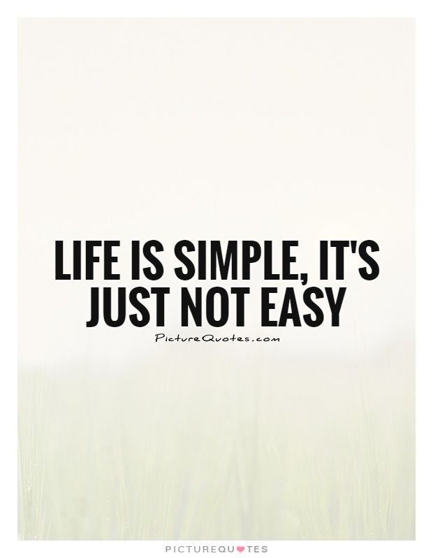 Life Is Simple Its Just Not Easy Picture Quotes Life Quotes