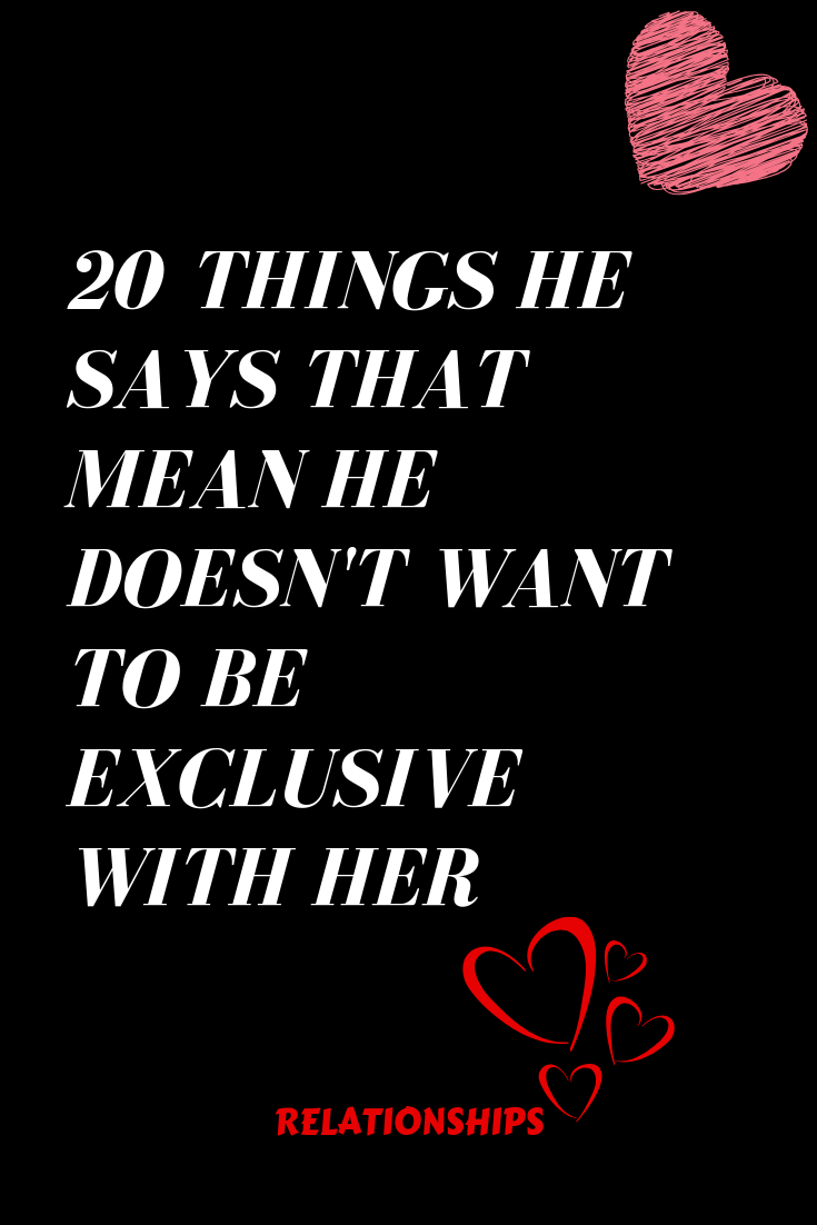 20 Things He Says That Mean He Doesnt Want To Be