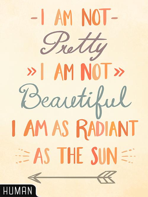 lookhuman I am not pretty. I am not beautiful. I am as