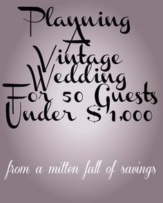 Planning A Vintage Wedding For 50 Guests Under 1000