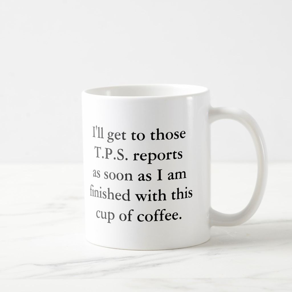 I ll Get The T P S Reports Done Soon Coffee Mug