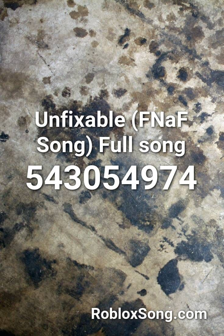 Unfixable (fnaf Song) Full Song Roblox ID Roblox Music