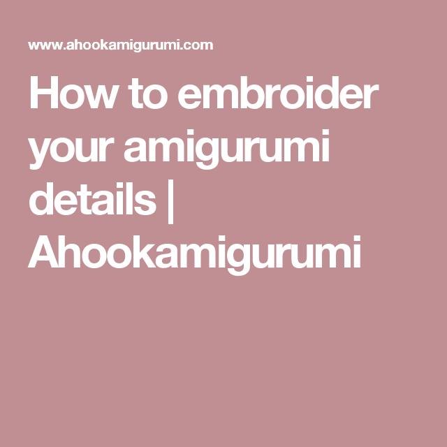 How to embroider your amigurumi details | Ahookamigurumi