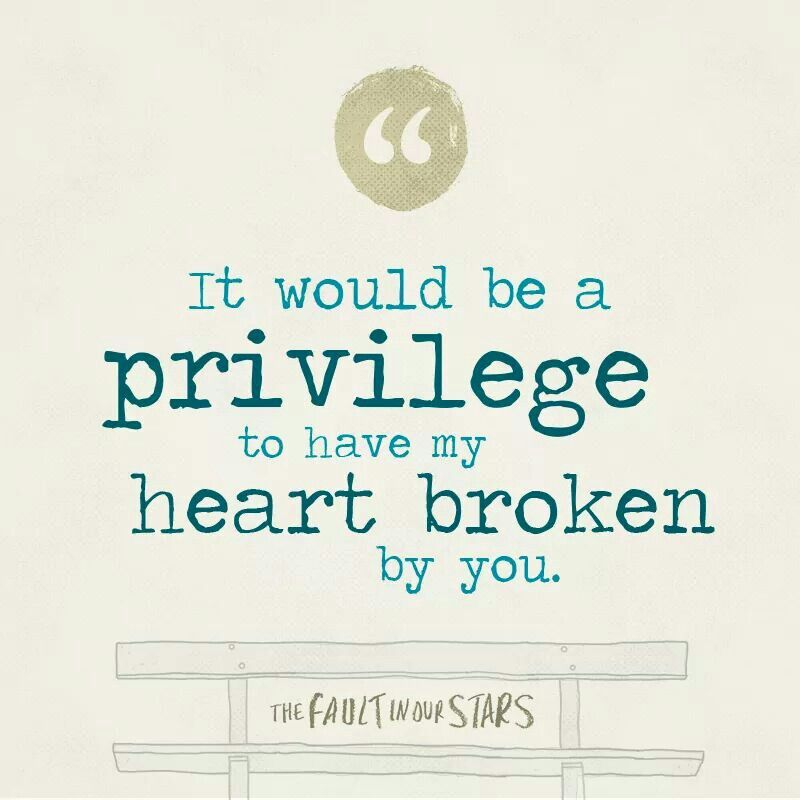 It will be a privilege to have my heart broken by you ...