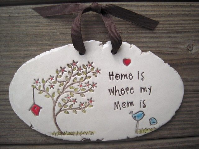 hanging plaque - home is where my mom is- in stock - ready to ship by MudHutt on Etsy https://www.etsy.com/listing/42981210/hanging-plaque-home-is-where-my-mom-is